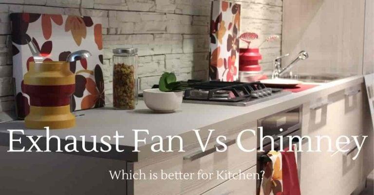 Exhaust Fan vs Chimney
