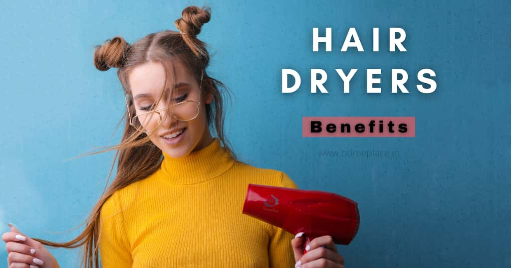 Benefits of Hair Dryers