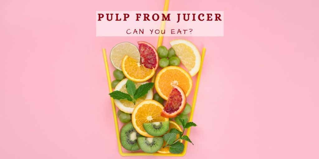 can you eat pulp from juicer