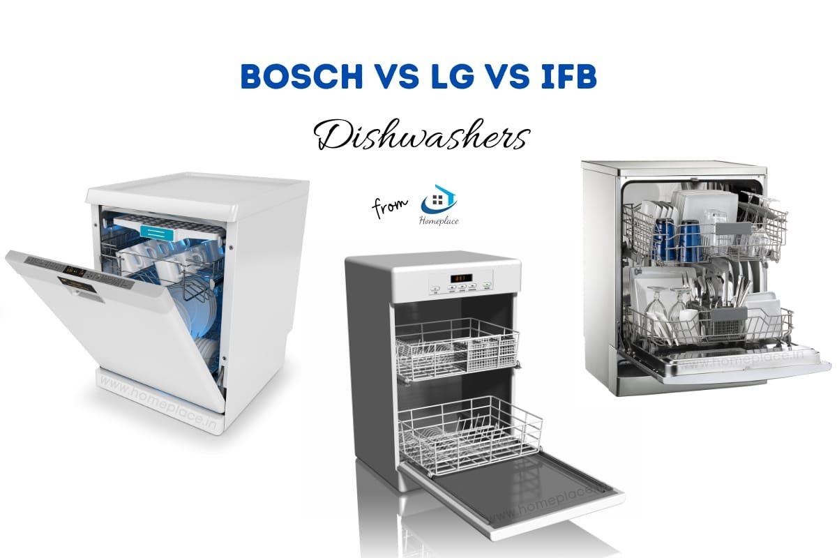 Bosch vs LG vs IFB Dishwashers